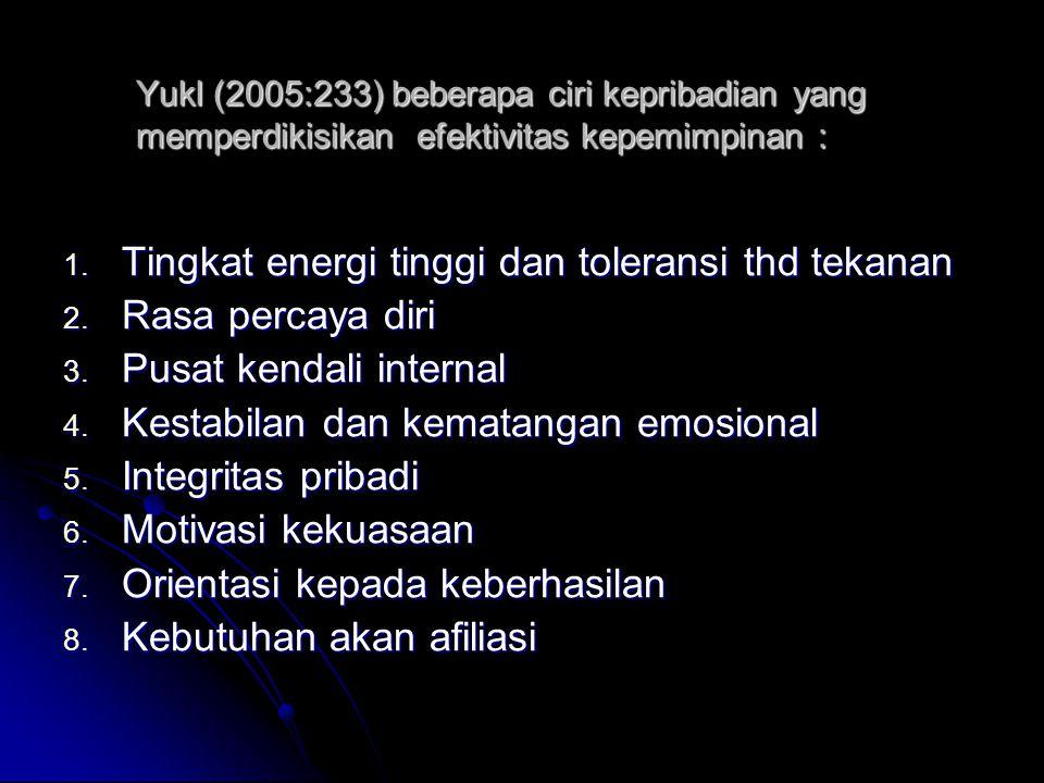 Yukl (2005:233) beberapa ciri kepribadian yang memperdikisikan efektivitas kepemimpinan : 1. Tingkat energi tinggi dan toleransi thd tekanan 2. Rasa p