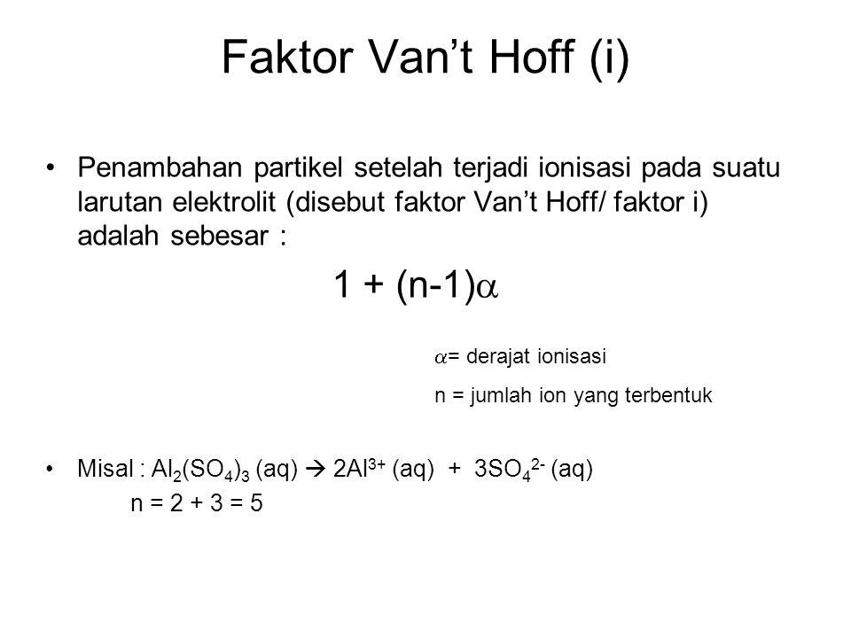 Faktor Van't Hoff (i) Penambahan partikel setelah terjadi ionisasi pada suatu larutan elektrolit (disebut faktor Van't Hoff/ faktor i) adalah sebesar