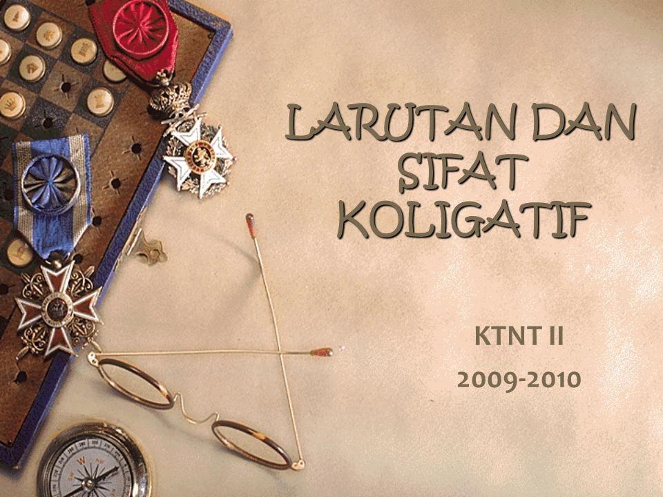 LARUTAN DAN SIFAT KOLIGATIF KTNT II 2009-2010
