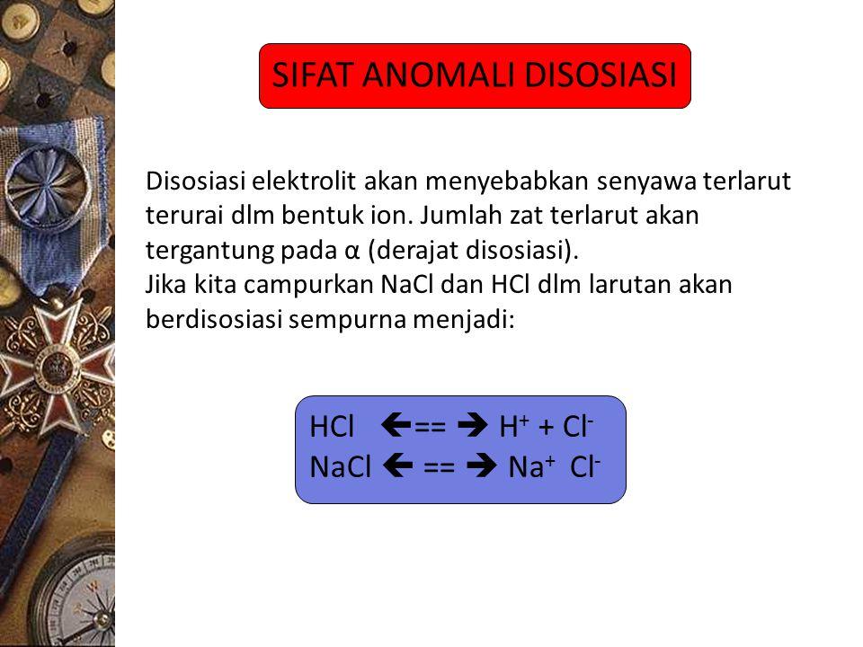 SIFAT ANOMALI DISOSIASI Disosiasi elektrolit akan menyebabkan senyawa terlarut terurai dlm bentuk ion. Jumlah zat terlarut akan tergantung pada α (der