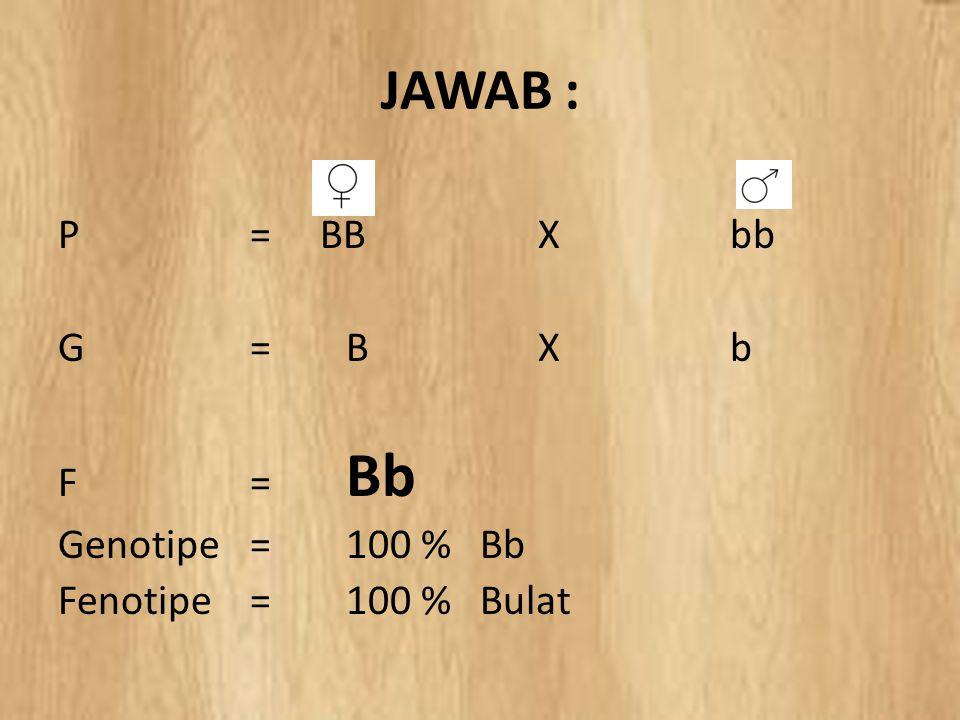 BY LILI ANDAJANI, M.Pd JAWAB : P= BBXbb G=BXb F= Bb Genotipe =100 % Bb Fenotipe =100 % Bulat