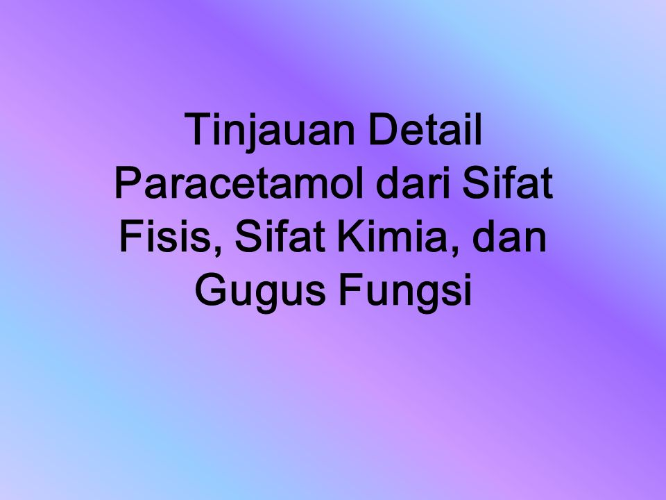 Tinjauan Detail Paracetamol dari Sifat Fisis, Sifat Kimia, dan Gugus Fungsi