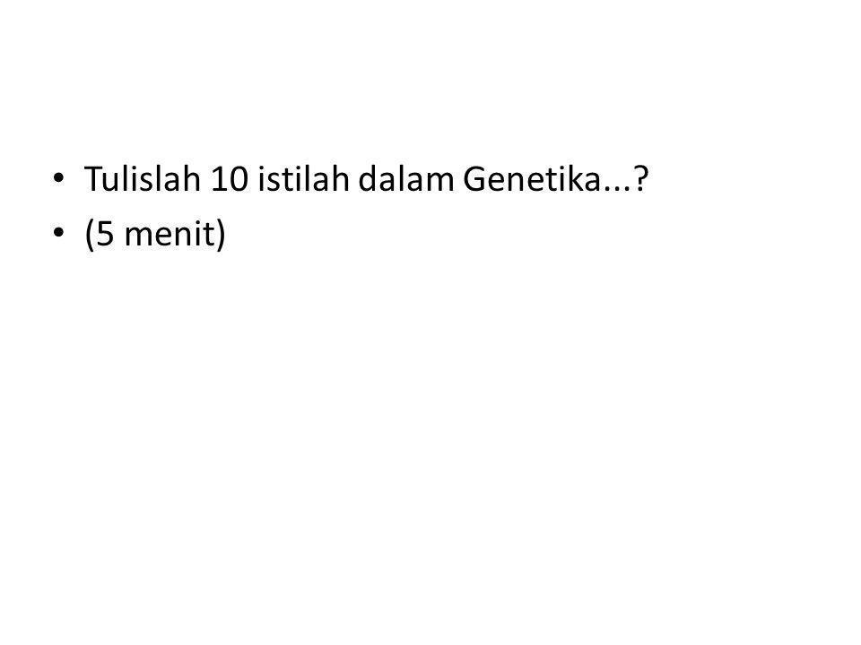 Tulislah 10 istilah dalam Genetika...? (5 menit)