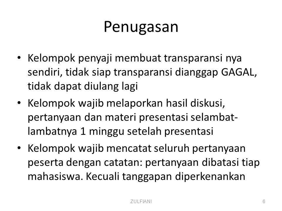 Penugasan Kelompok penyaji membuat transparansi nya sendiri, tidak siap transparansi dianggap GAGAL, tidak dapat diulang lagi Kelompok wajib melaporka