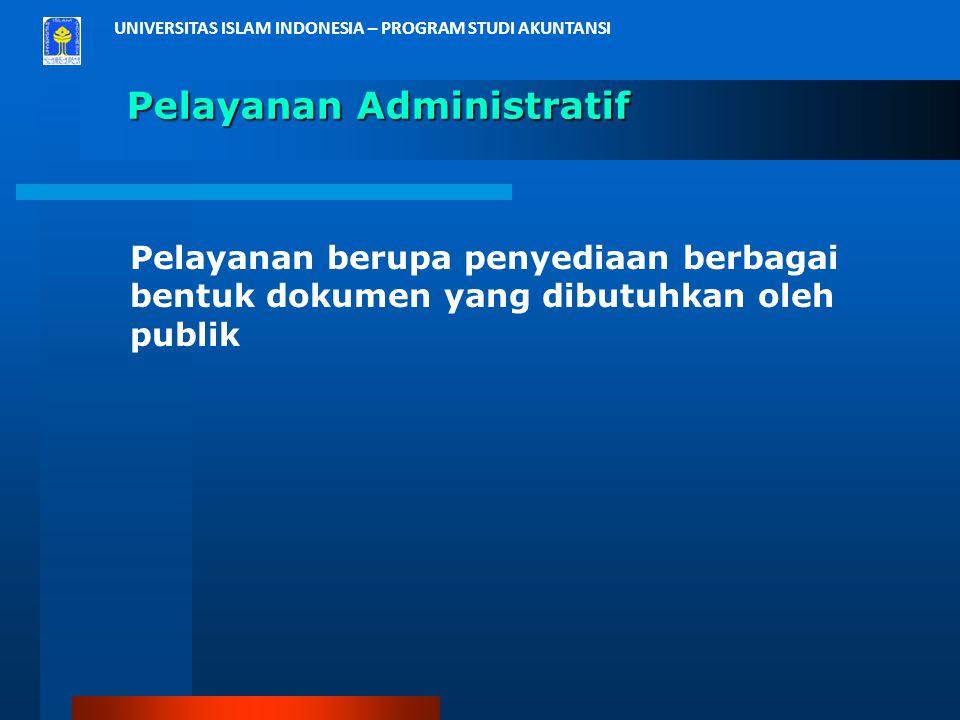 UNIVERSITAS ISLAM INDONESIA – PROGRAM STUDI AKUNTANSI Pelayanan Administratif Pelayanan berupa penyediaan berbagai bentuk dokumen yang dibutuhkan oleh