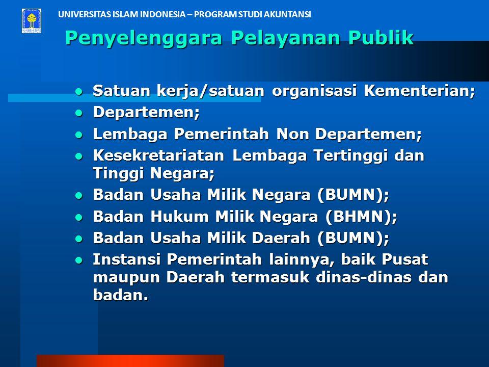UNIVERSITAS ISLAM INDONESIA – PROGRAM STUDI AKUNTANSI Penyelenggara Pelayanan Publik Satuan kerja/satuan organisasi Kementerian; Departemen; Lembaga P