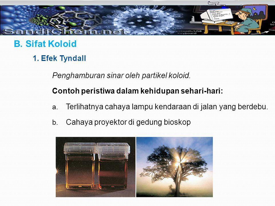 B. Sifat Koloid Penghamburan sinar oleh partikel koloid. Contoh peristiwa dalam kehidupan sehari-hari: a. Terlihatnya cahaya lampu kendaraan di jalan