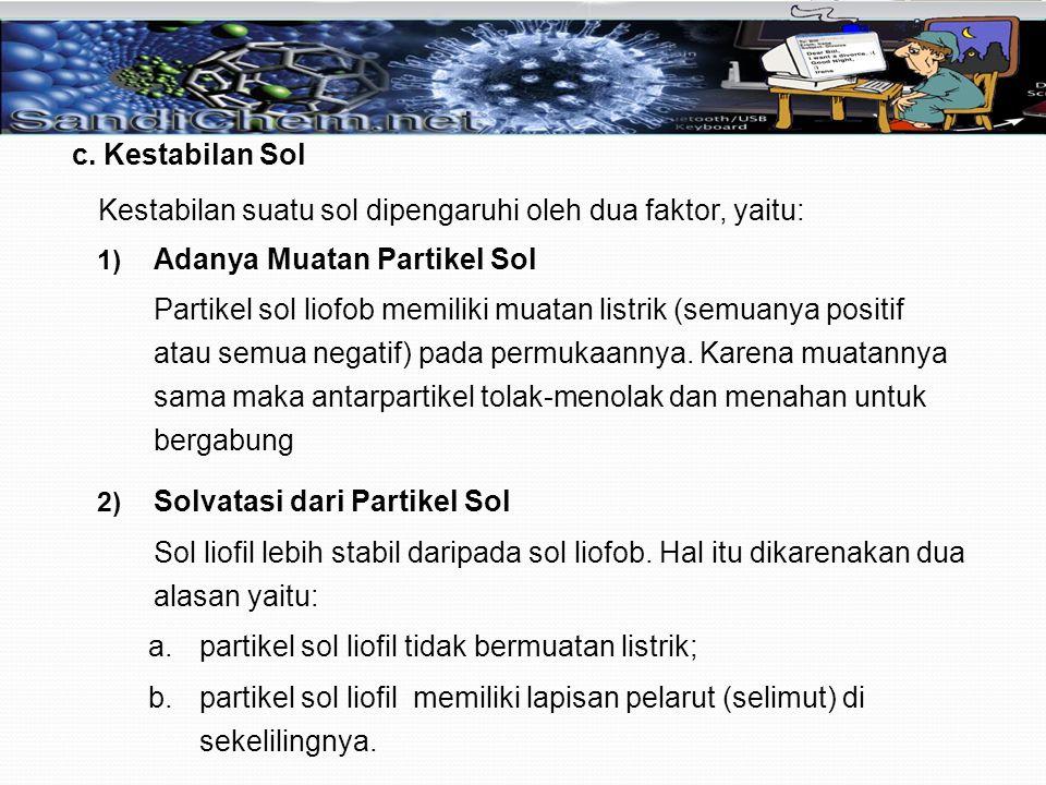 Kestabilan suatu sol dipengaruhi oleh dua faktor, yaitu: c. Kestabilan Sol 1) Adanya Muatan Partikel Sol Partikel sol liofob memiliki muatan listrik (