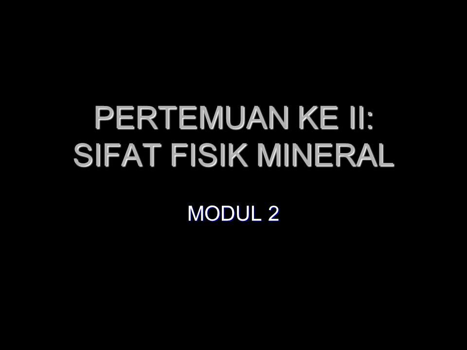 PERTEMUAN KE II: SIFAT FISIK MINERAL MODUL 2