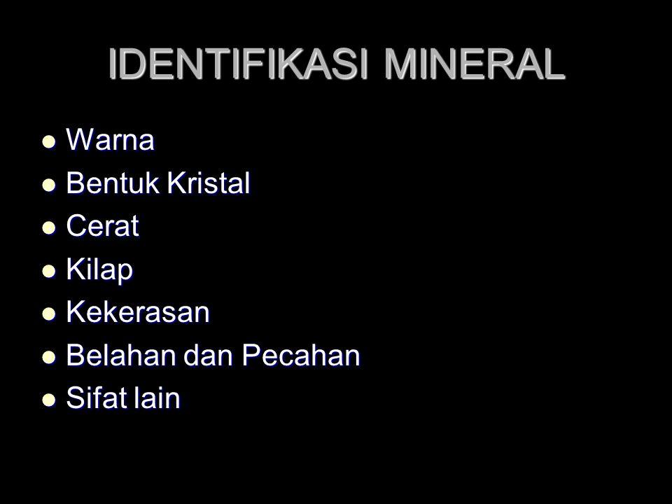 IDENTIFIKASI MINERAL Warna Warna Bentuk Kristal Bentuk Kristal Cerat Cerat Kilap Kilap Kekerasan Kekerasan Belahan dan Pecahan Belahan dan Pecahan Sifat lain Sifat lain