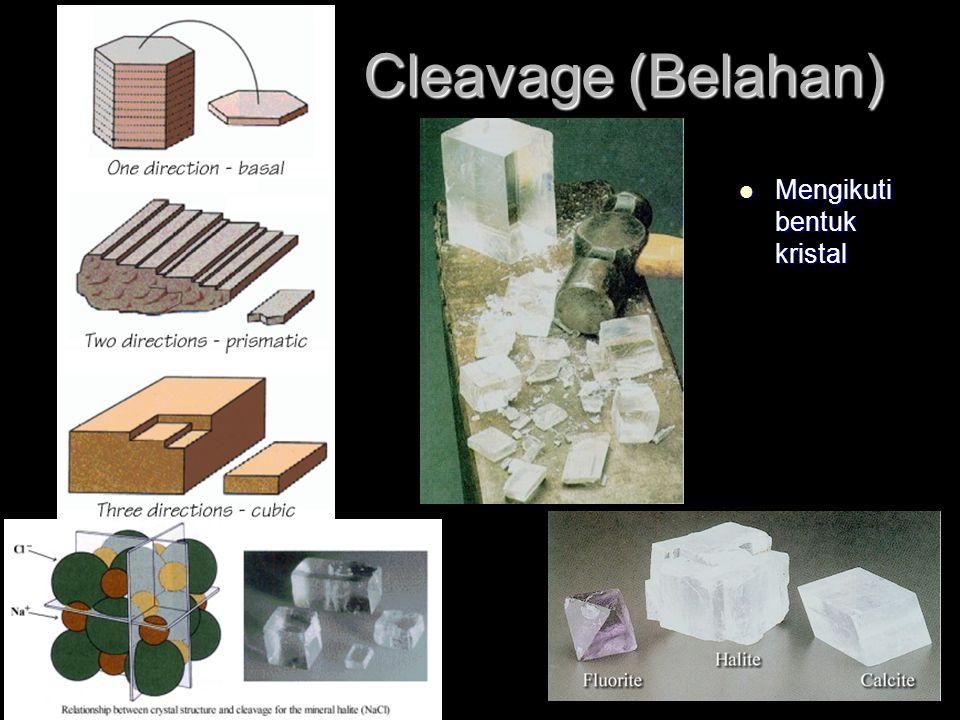 Cleavage (Belahan) Mengikuti bentuk kristal Mengikuti bentuk kristal