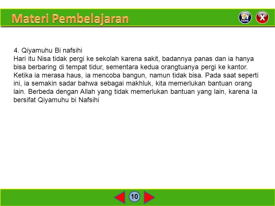 10 4. Qiyamuhu Bi nafsihi Hari itu Nisa tidak pergi ke sekolah karena sakit, badannya panas dan ia hanya bisa berbaring di tempat tidur, sementara ked