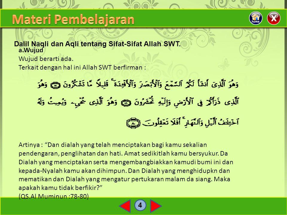 """4 Dalil Naqli dan Aqli tentang Sifat-Sifat Allah SWT. a.Wujud Wujud berarti ada. Terkait dengan hal ini Allah SWT berfirman : Artinya : """"Dan dialah ya"""