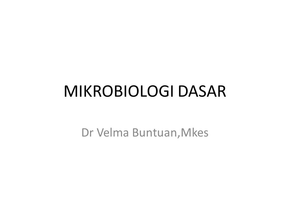 MIKROBIOLOGI DASAR TUJUAN INSTRUKTIONAL KHUSUS Setelah mempelajari mikrobiologi dasar maka mahasiswa diharapkan: 1.