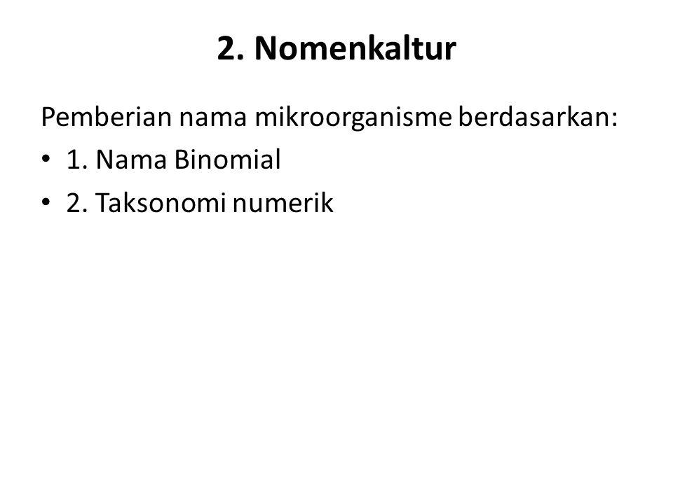2. Nomenkaltur Pemberian nama mikroorganisme berdasarkan: 1. Nama Binomial 2. Taksonomi numerik