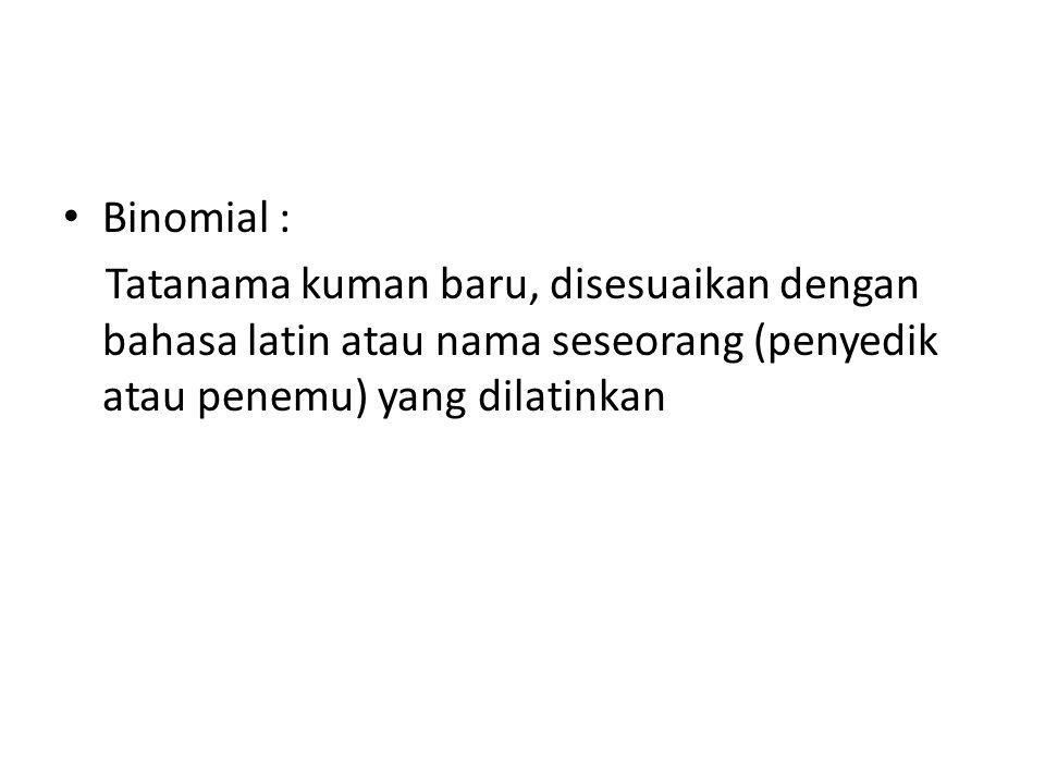Binomial : Tatanama kuman baru, disesuaikan dengan bahasa latin atau nama seseorang (penyedik atau penemu) yang dilatinkan