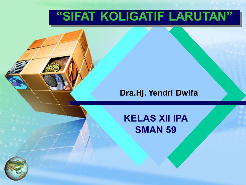 KELAS XII IPA SMAN 59 SIFAT KOLIGATIF LARUTAN Dra.Hj. Yendri Dwifa