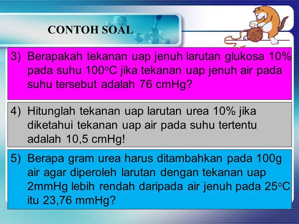 CONTOH SOAL 1)Kedalam 900 g air dilarutkan 24g suatu zat non elektrolit ternyata tekanan uap jenuh larutan 25mmHg. Jika diketahui tekanan uap jenuh ai