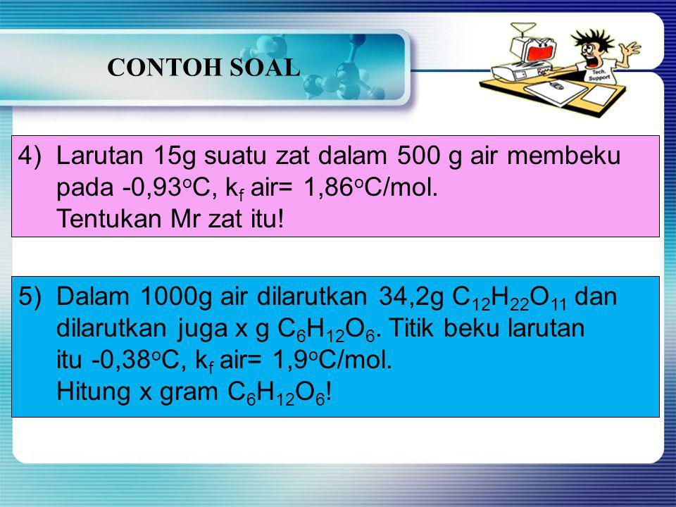 CONTOH SOAL 1)7,2 g suatu zat non elektrolit dilarutkan dalam 250 g air. Titik beku larutan itu -0,576 o C. Jika diketahui k f air= 1,8 o C/mol. Tentu