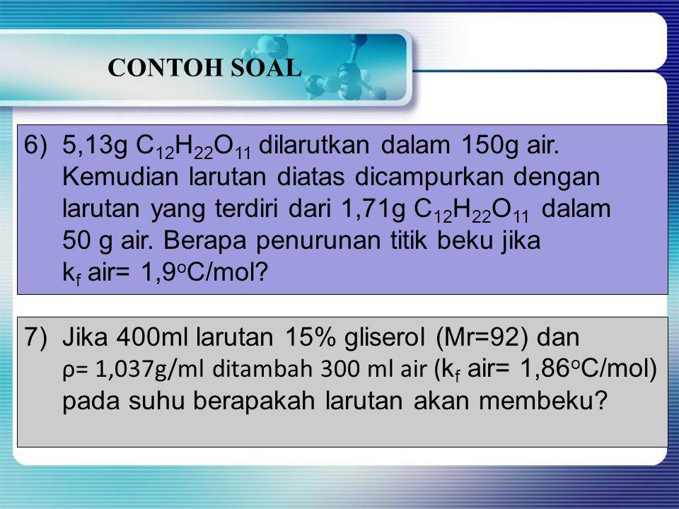 CONTOH SOAL 4)Larutan 15g suatu zat dalam 500 g air membeku pada -0,93 o C, k f air= 1,86 o C/mol. Tentukan Mr zat itu! 5)Dalam 1000g air dilarutkan 3