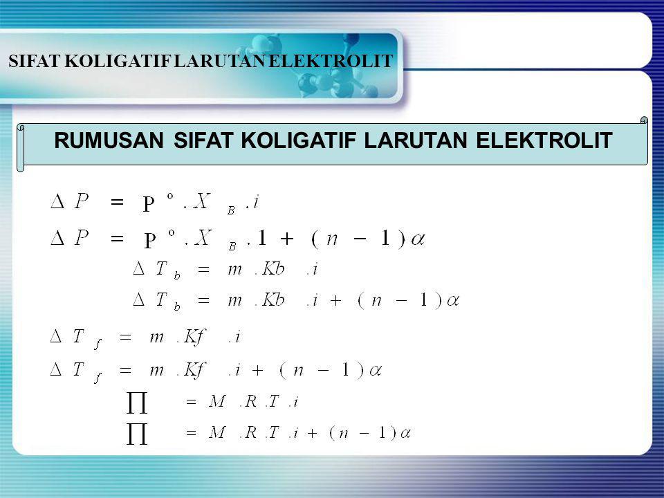 SIFAT KOLIGATIF LARUTAN ELEKTROLIT Jumlah partikel dalam larutan elektrolit→ faktor Van't Hoff. α= derajat ionisasi KKhusus untuk elektrolit kuat →