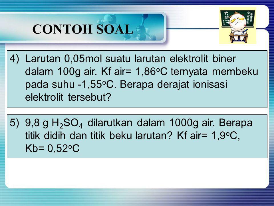 CONTOH SOAL 1)Hitunglah tekanan uap larutan NaOH 10% jika diketahui tekanan uap air pada suhu tertentu 10,5cmHg! 2)Tentukan titik beku larutan 34,2 g