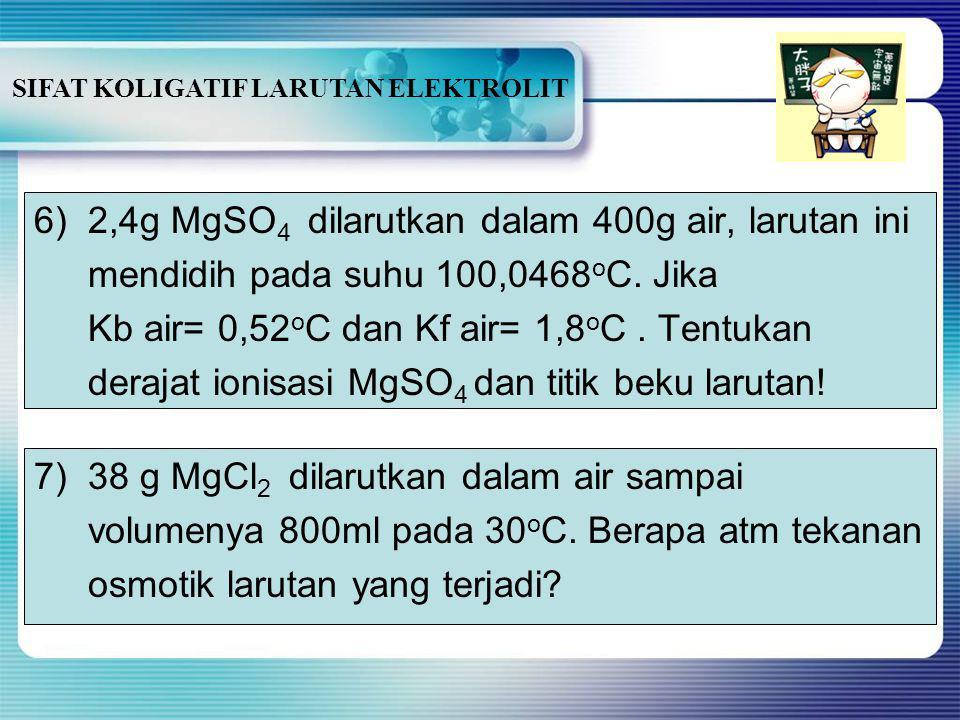 CONTOH SOAL 4)Larutan 0,05mol suatu larutan elektrolit biner dalam 100g air. Kf air= 1,86 o C ternyata membeku pada suhu -1,55 o C. Berapa derajat ion