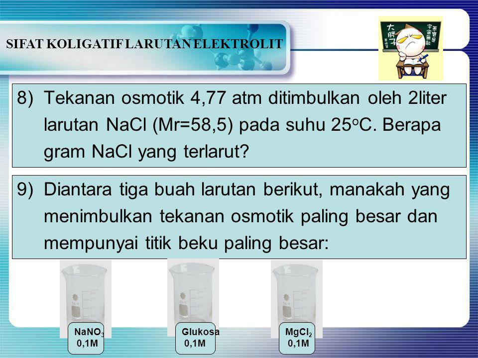 SIFAT KOLIGATIF LARUTAN ELEKTROLIT 6)2,4g MgSO 4 dilarutkan dalam 400g air, larutan ini mendidih pada suhu 100,0468 o C. Jika Kb air= 0,52 o C dan Kf