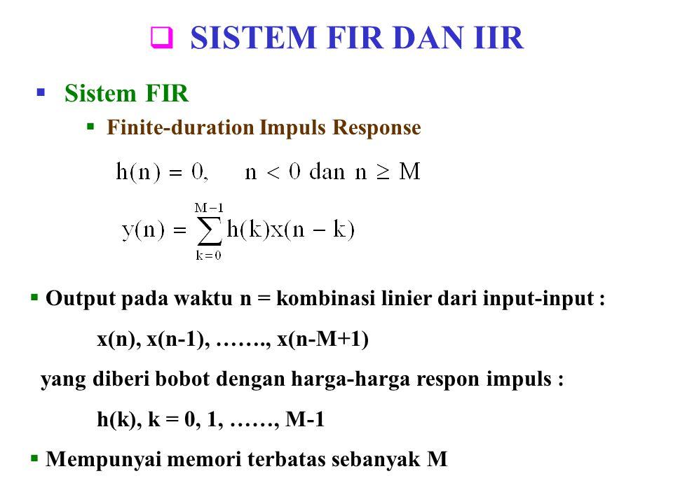  SISTEM FIR DAN IIR  Sistem FIR  Finite-duration Impuls Response  Output pada waktu n = kombinasi linier dari input-input : x(n), x(n-1), ……., x(n