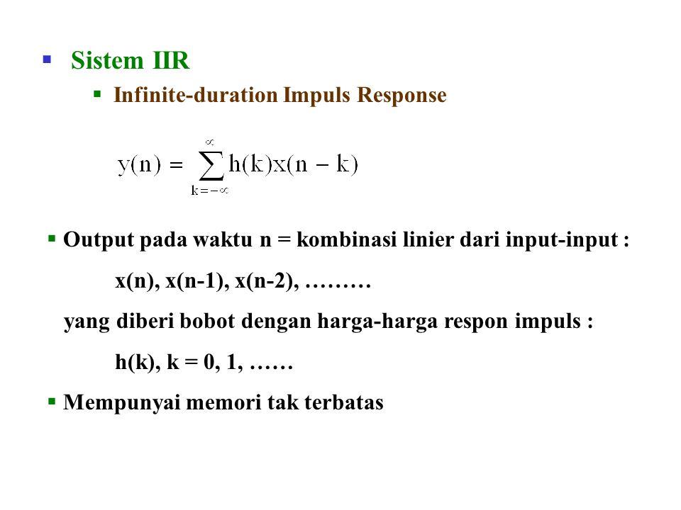  Sistem IIR  Infinite-duration Impuls Response  Output pada waktu n = kombinasi linier dari input-input : x(n), x(n-1), x(n-2), ……… yang diberi bob