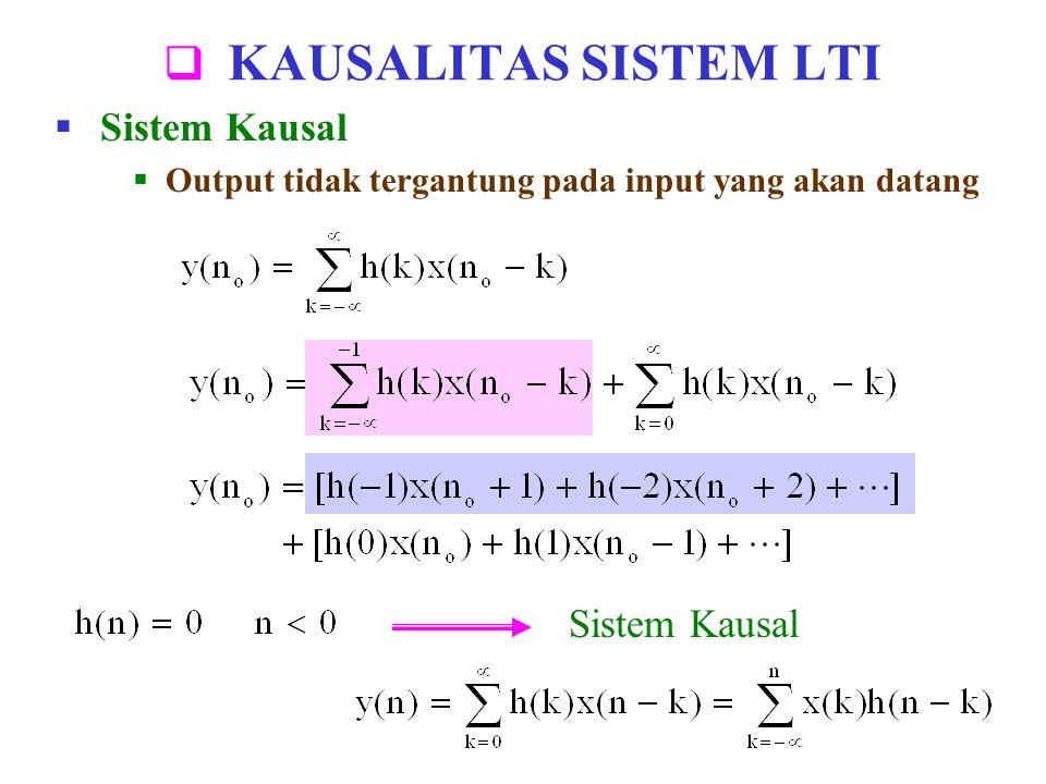  KAUSALITAS SISTEM LTI  Sistem Kausal  Output tidak tergantung pada input yang akan datang Sistem Kausal