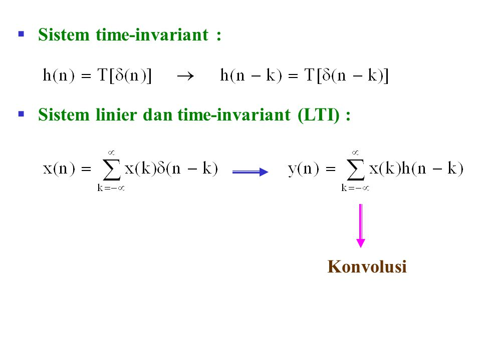  Sistem time-invariant :  Sistem linier dan time-invariant (LTI) : Konvolusi