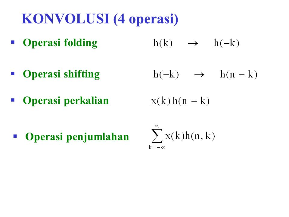  SIFAT-SIFAT KONVOLUSI  Asosiatif dan komutatif  Distributif h 1 (n) x(n) y(n) h 2 (n) x(n) y(n) h 1 (n)h(n) = h 1 (n)+h 2 (n) x(n) y(n) h 1 (n) x(n) y(n) h 2 (n) +