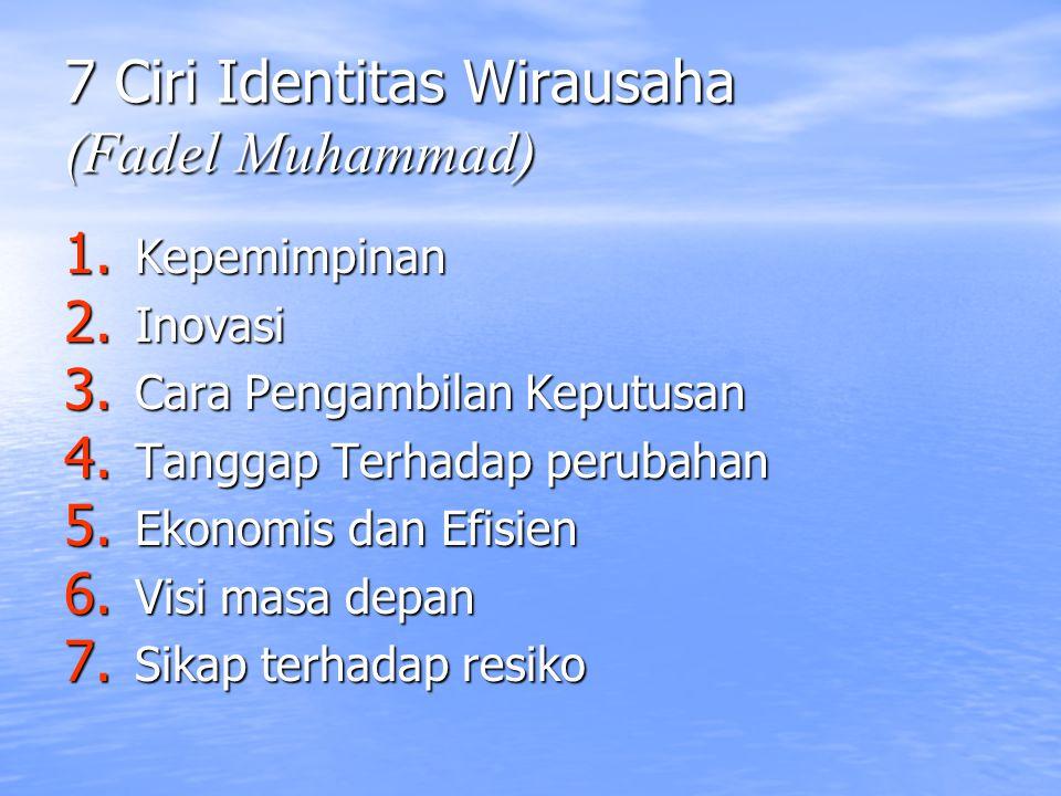 7 Ciri Identitas Wirausaha (Fadel Muhammad) 1.Kepemimpinan 2.