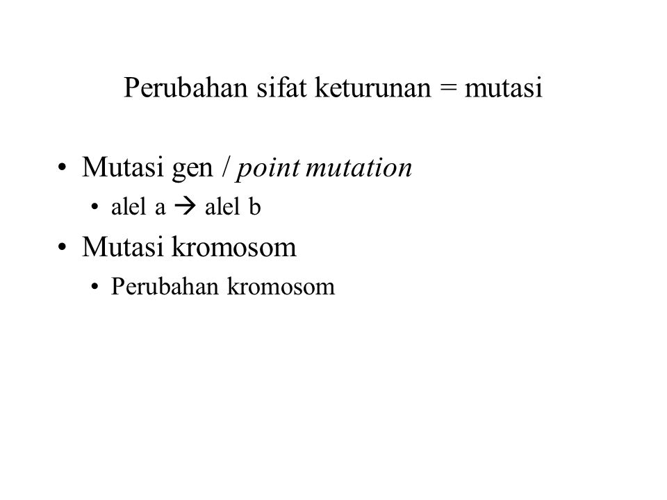 Perubahan sifat keturunan = mutasi Mutasi gen / point mutation alel a  alel b Mutasi kromosom Perubahan kromosom