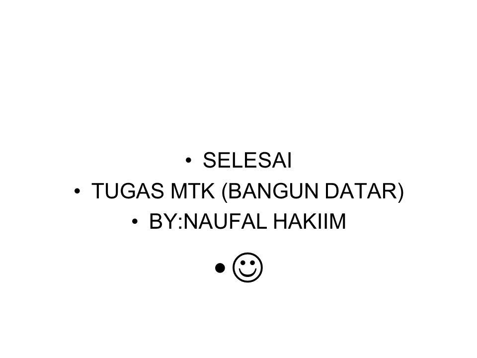 SELESAI TUGAS MTK (BANGUN DATAR) BY:NAUFAL HAKIIM