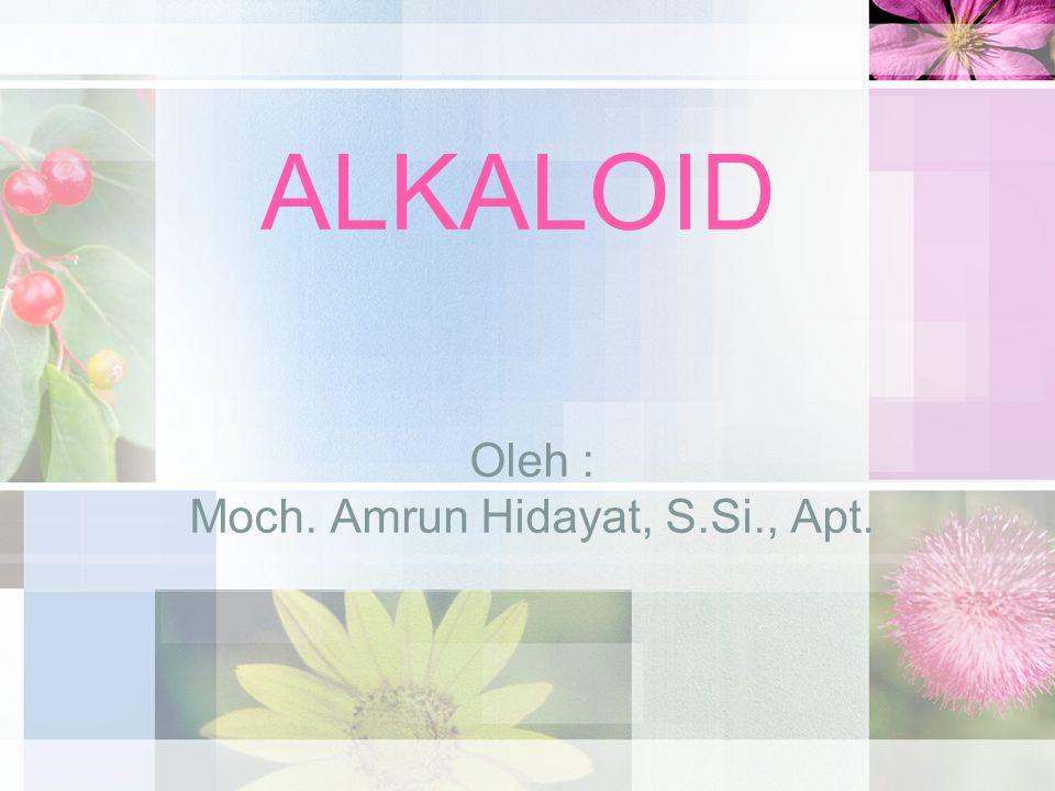ALKALOID Oleh : Moch. Amrun Hidayat, S.Si., Apt.