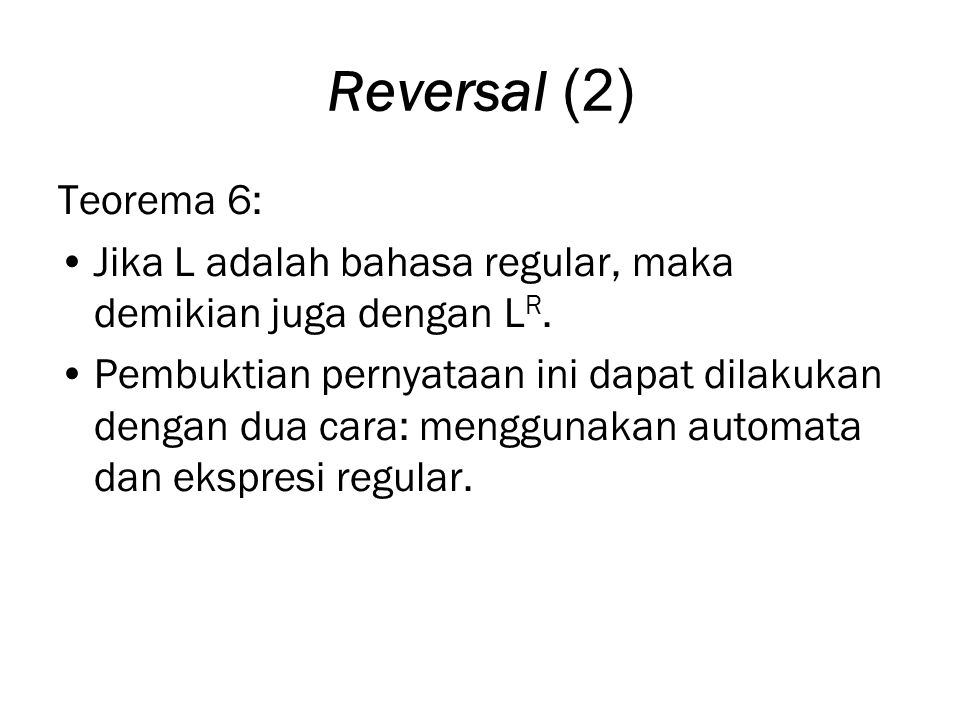 Reversal (2) Teorema 6: Jika L adalah bahasa regular, maka demikian juga dengan L R.