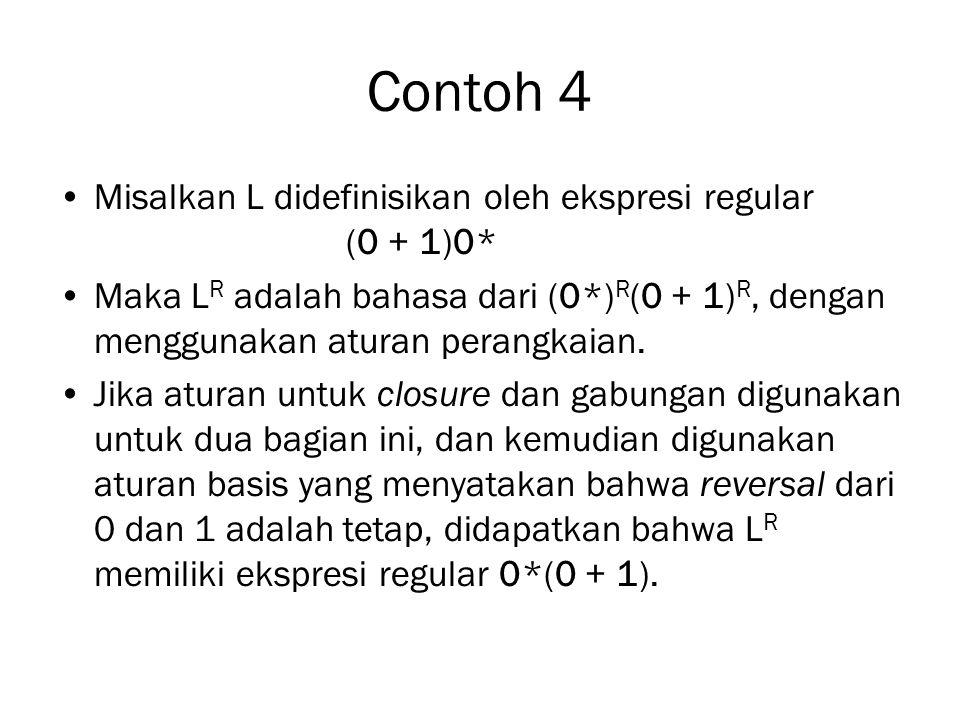 Contoh 4 Misalkan L didefinisikan oleh ekspresi regular (0 + 1)0* Maka L R adalah bahasa dari (0*) R (0 + 1) R, dengan menggunakan aturan perangkaian.