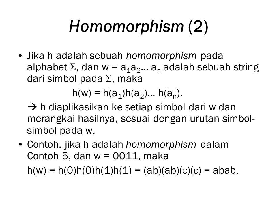 Homomorphism (2) Jika h adalah sebuah homomorphism pada alphabet , dan w = a 1 a 2...