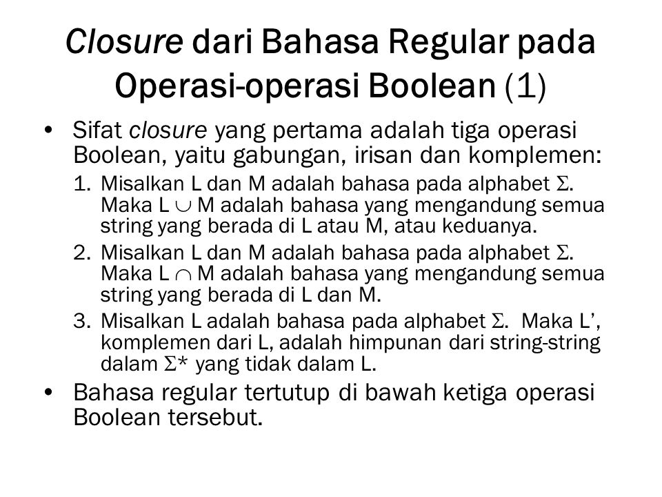 Closure dari Bahasa Regular pada Operasi-operasi Boolean (1) Sifat closure yang pertama adalah tiga operasi Boolean, yaitu gabungan, irisan dan komplemen: 1.Misalkan L dan M adalah bahasa pada alphabet .