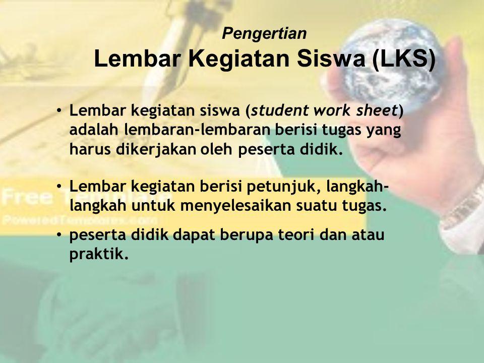 Lembar Kegiatan Siswa Langkah-langkah penulisan LKS sebagai berikut: Melakukan analisis kurikulum; SK, KD, indikator dan materi pembelajaran.