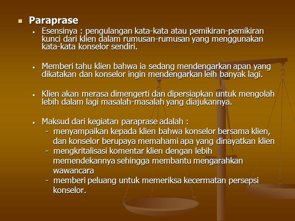 Paraprase Paraprase Esensinya : pengulangan kata-kata atau pemikiran-pemikiran kunci dari klien dalam rumusan-rumusan yang menggunakan kata-kata konselor sendiri.