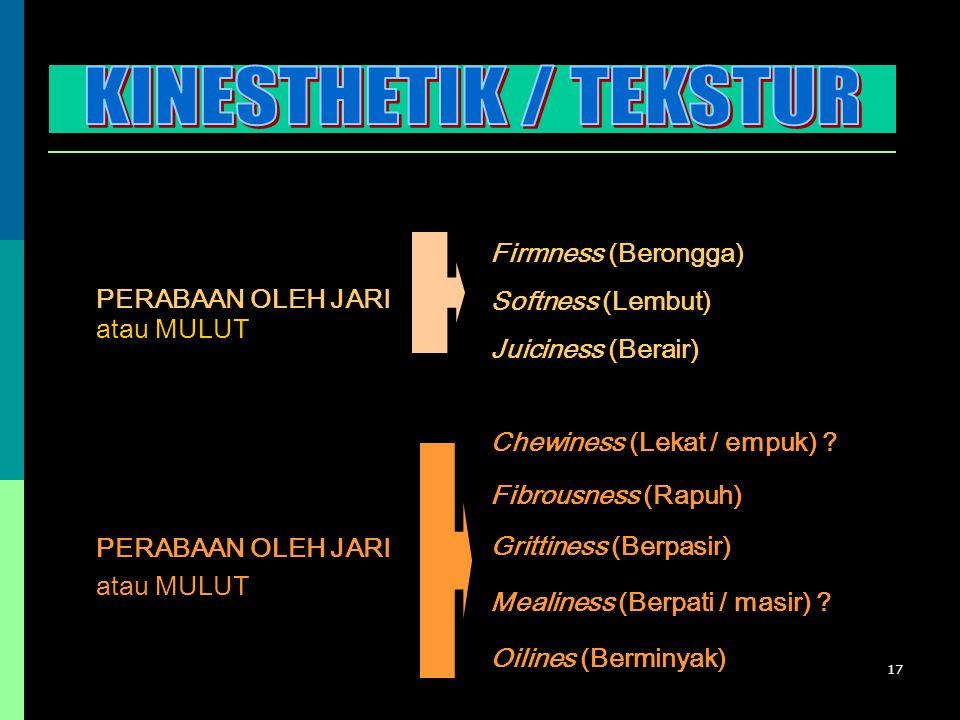 17 Firmness (Berongga) Softness (Lembut) Juiciness (Berair) Chewiness (Lekat / empuk) ? Fibrousness (Rapuh) Grittiness (Berpasir) Mealiness (Berpati /