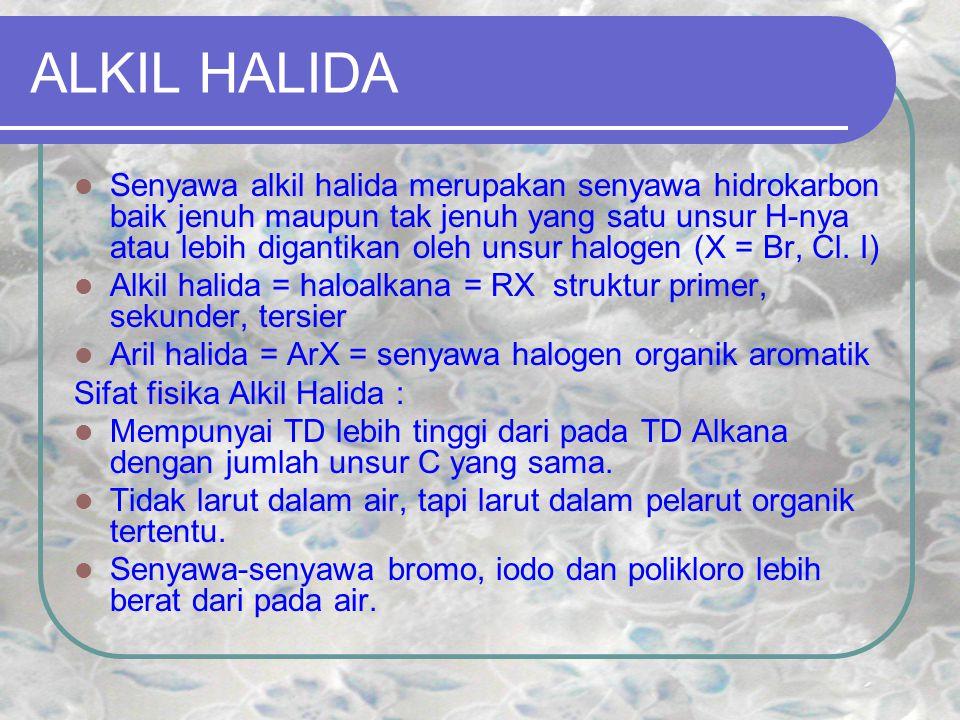 ALKIL HALIDA Senyawa alkil halida merupakan senyawa hidrokarbon baik jenuh maupun tak jenuh yang satu unsur H-nya atau lebih digantikan oleh unsur halogen (X = Br, Cl.