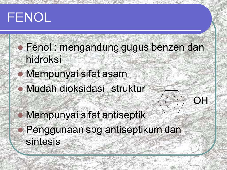 FENOL Fenol : mengandung gugus benzen dan hidroksi Mempunyai sifat asam Mudah dioksidasi struktur OH Mempunyai sifat antiseptik Penggunaan sbg antiseptikum dan sintesis
