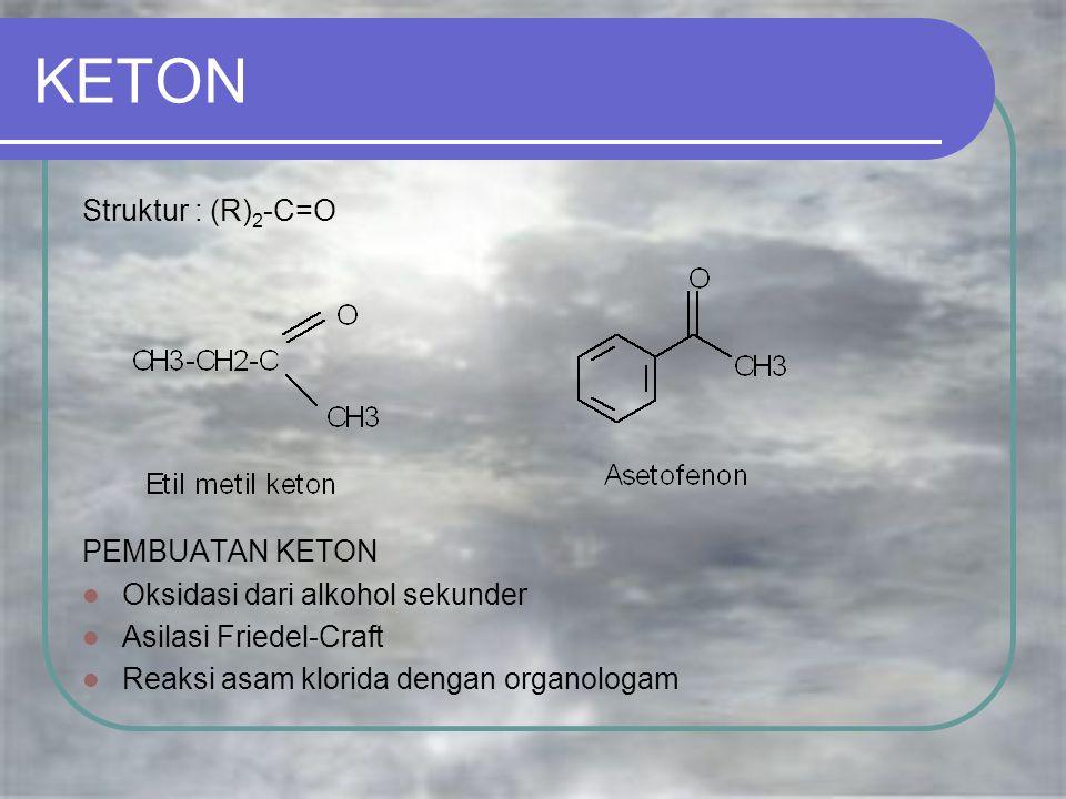 KETON Struktur : (R) 2 -C=O PEMBUATAN KETON Oksidasi dari alkohol sekunder Asilasi Friedel-Craft Reaksi asam klorida dengan organologam