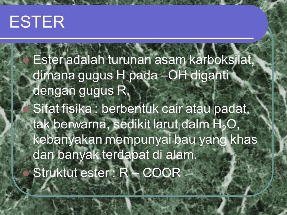 ESTER Ester adalah turunan asam karboksilat, dimana gugus H pada –OH diganti dengan gugus R.