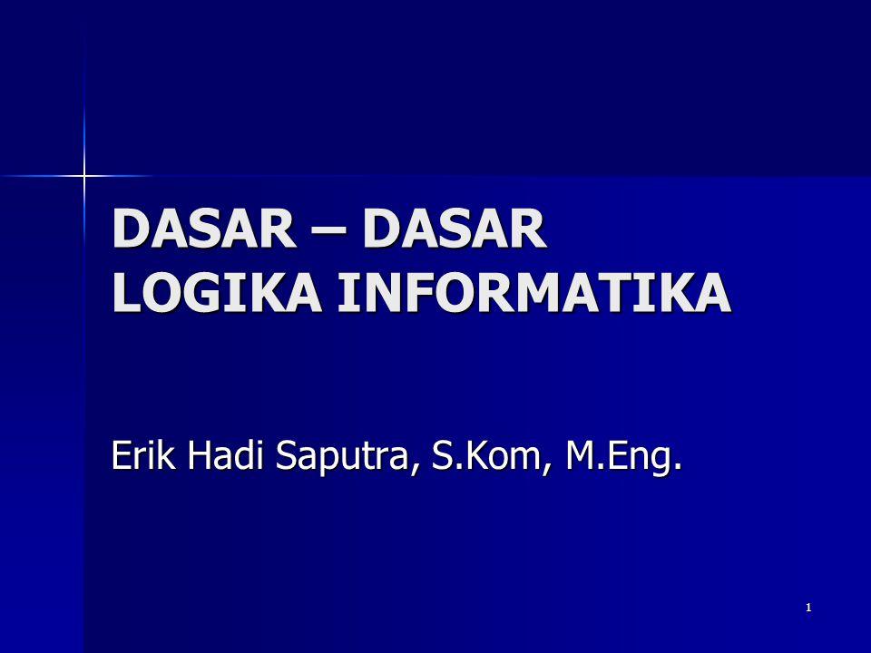 1 DASAR – DASAR LOGIKA INFORMATIKA Erik Hadi Saputra, S.Kom, M.Eng.