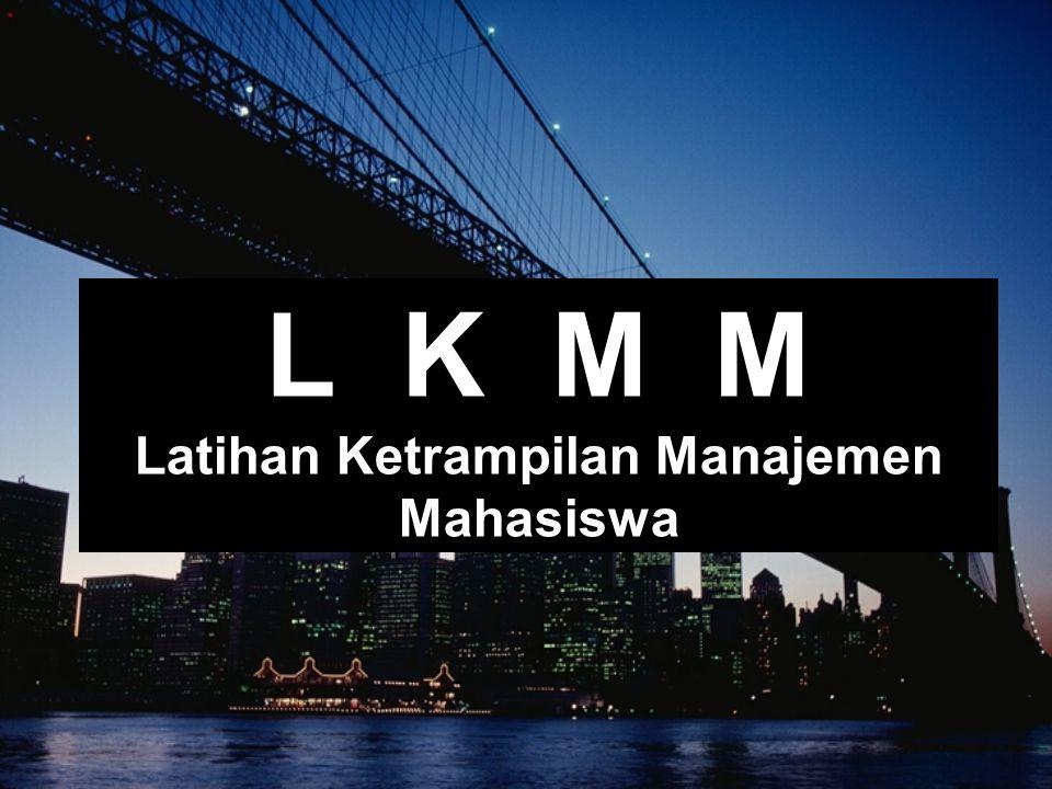 L K M M Latihan Ketrampilan Manajemen Mahasiswa